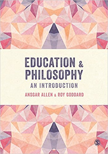Education and Philosophy An Introduction Ansgar Allen Roy Goddard